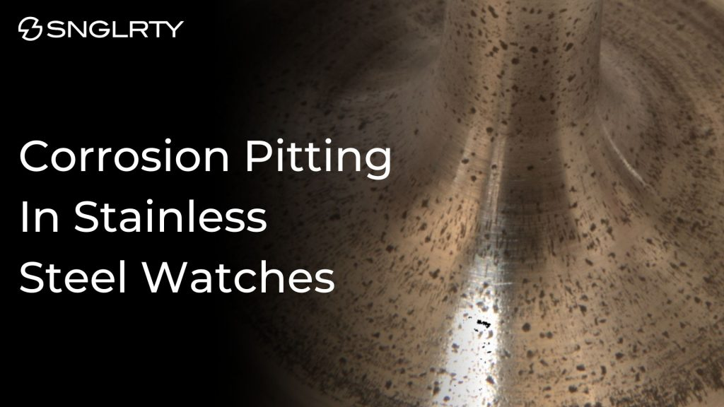 corrosion pitting is the Achilles heel of stainless Steel watches