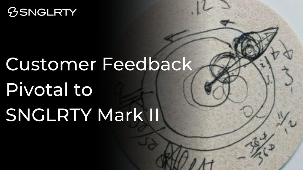 customer feedback is key to the next phase of SNGLRTY